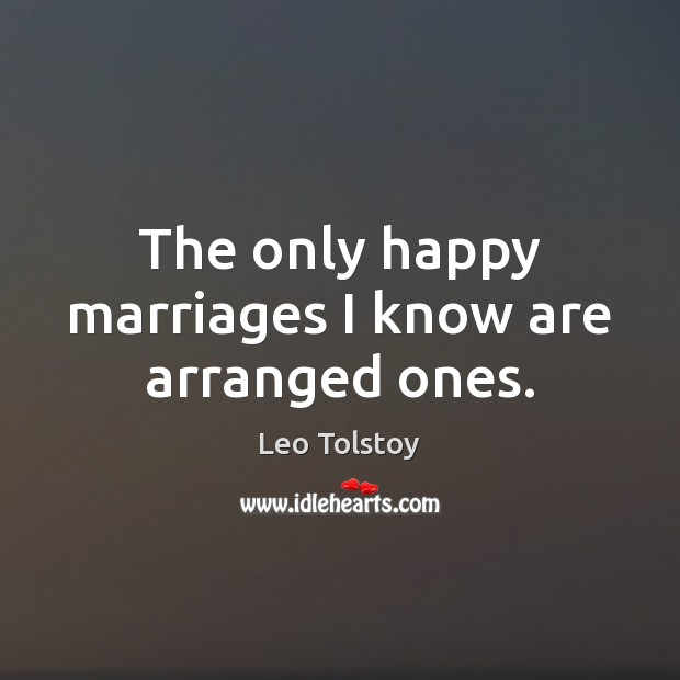 Image, The only happy marriages I know are arranged ones.