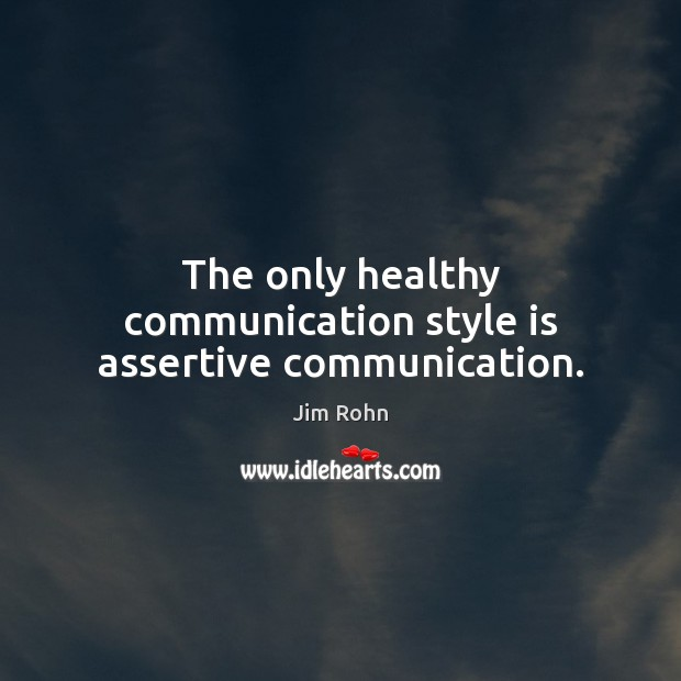 Image, The only healthy communication style is assertive communication.