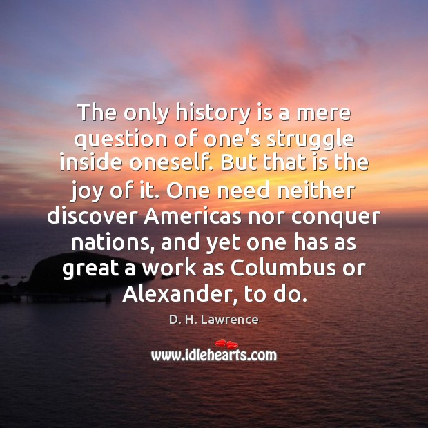 The only history is a mere question of one's struggle inside oneself. Image