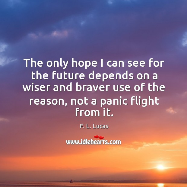 Image, The only hope I can see for the future depends on a wiser and braver use of the reason