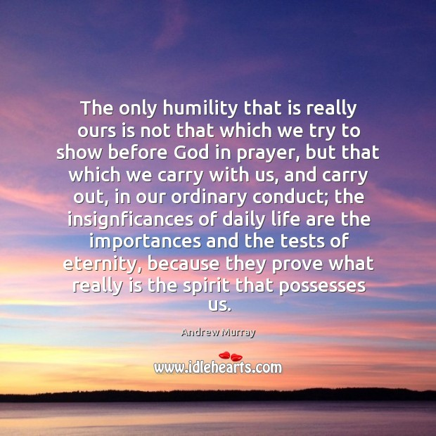 Image, The only humility that is really ours is not that which we