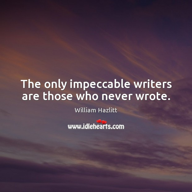 The only impeccable writers are those who never wrote. Image