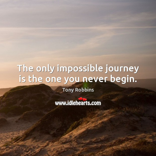 Image, The only impossible journey is the one you never begin.