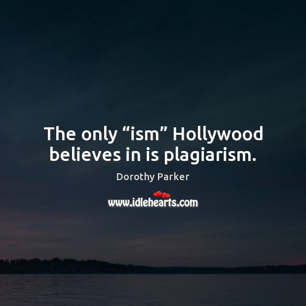 """The only """"ism"""" Hollywood believes in is plagiarism. Image"""