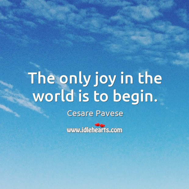 The only joy in the world is to begin. Image
