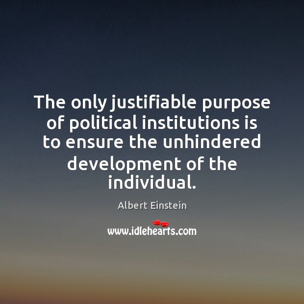 Image, The only justifiable purpose of political institutions is to ensure the unhindered