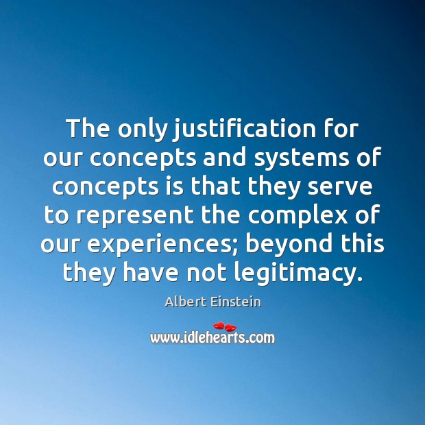 Image, The only justification for our concepts and systems of concepts is that
