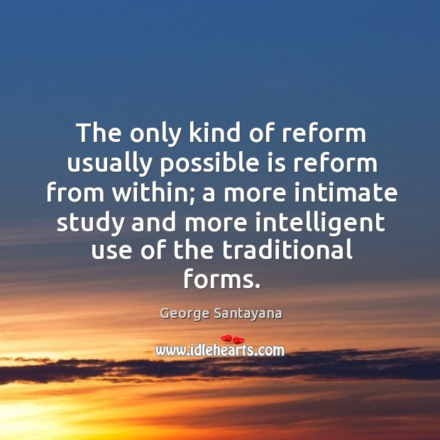 The only kind of reform usually possible is reform from within; a Image