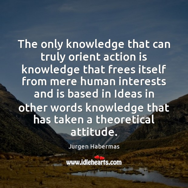 The only knowledge that can truly orient action is knowledge that frees Action Quotes Image