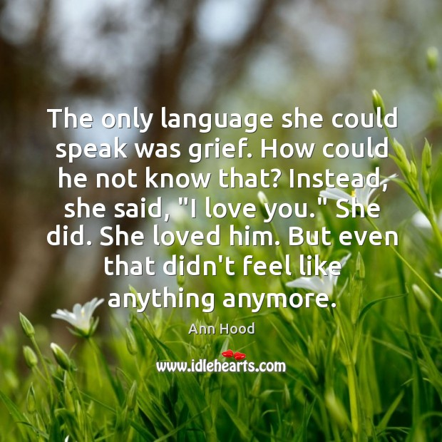 Image, The only language she could speak was grief. How could he not