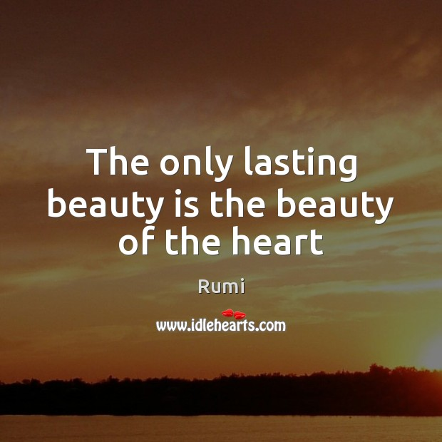 The only lasting beauty is the beauty of the heart Image