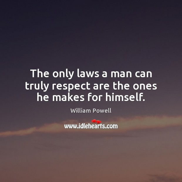 The only laws a man can truly respect are the ones he makes for himself. William Powell Picture Quote