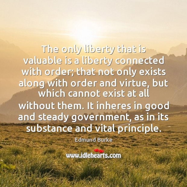 Image, The only liberty that is valuable is a liberty connected with order;