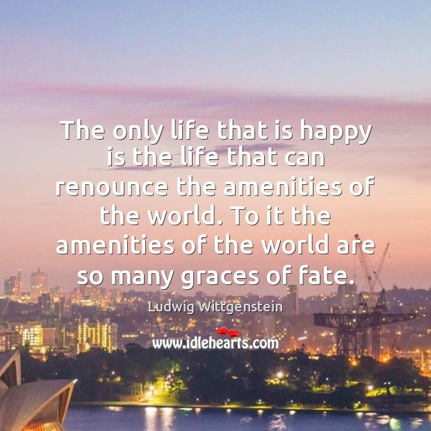 The only life that is happy is the life that can renounce Image