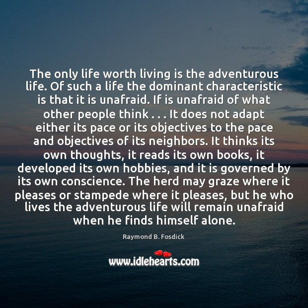 The only life worth living is the adventurous life. Of such a Image