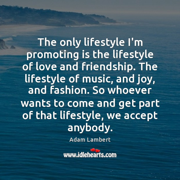 The only lifestyle I'm promoting is the lifestyle of love and friendship. Adam Lambert Picture Quote