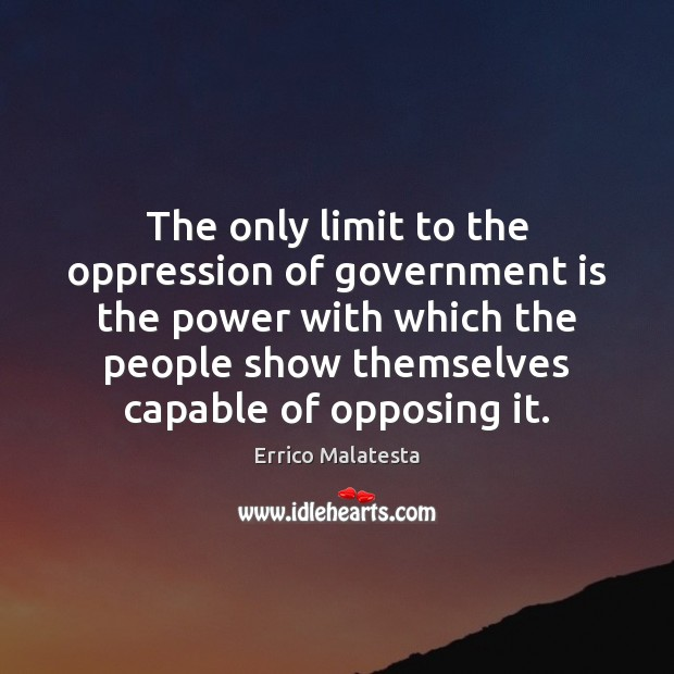 The only limit to the oppression of government is the power with Image