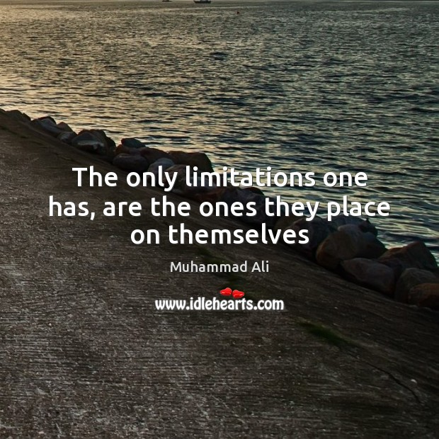 The only limitations one has, are the ones they place on themselves Muhammad Ali Picture Quote