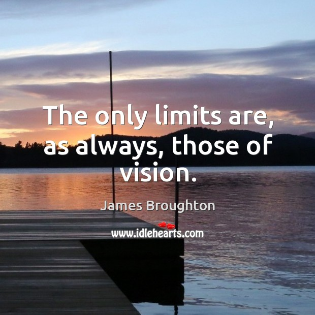 The only limits are, as always, those of vision. Image