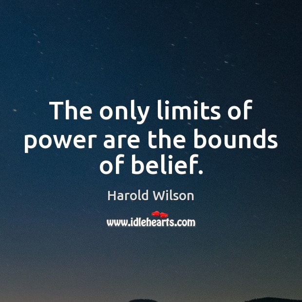 Image, The only limits of power are the bounds of belief.