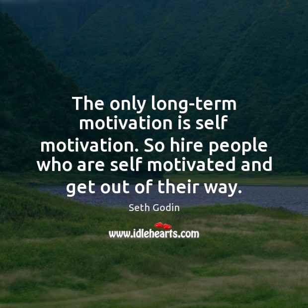 The only long-term motivation is self motivation. So hire people who are Image