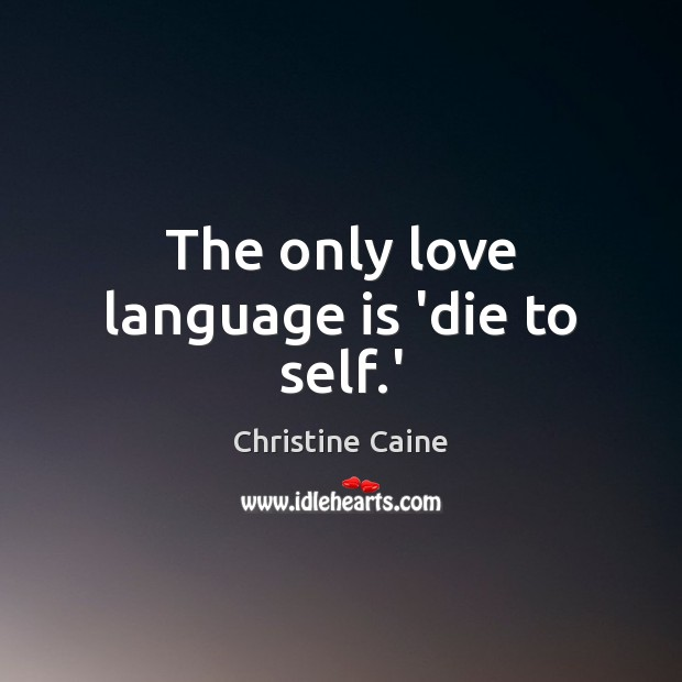 The only love language is 'die to self.' Image