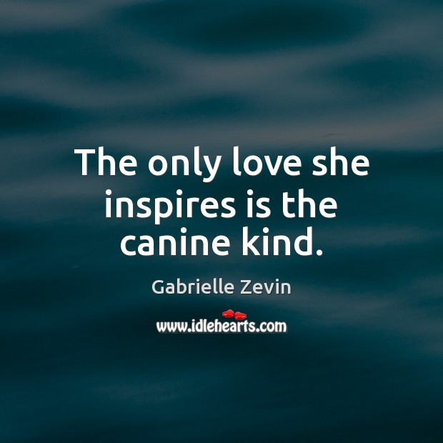 The only love she inspires is the canine kind. Gabrielle Zevin Picture Quote