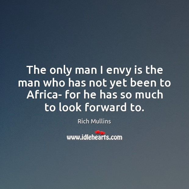 The only man I envy is the man who has not yet Envy Quotes Image