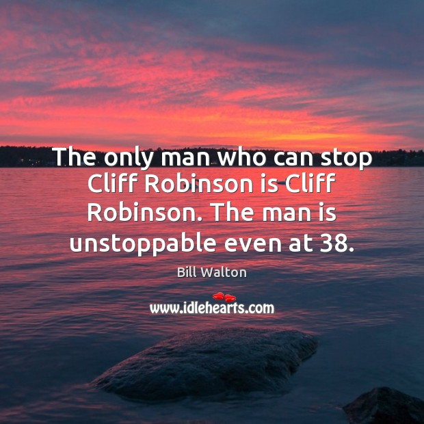 The only man who can stop Cliff Robinson is Cliff Robinson. The Unstoppable Quotes Image