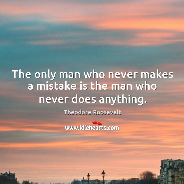 Image, The only man who never makes a mistake is the man who never does anything.