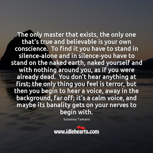 The only master that exists, the only one that's true and believable Susanna Tamaro Picture Quote