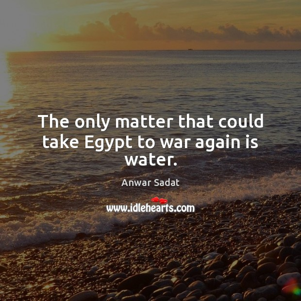 Image, The only matter that could take Egypt to war again is water.