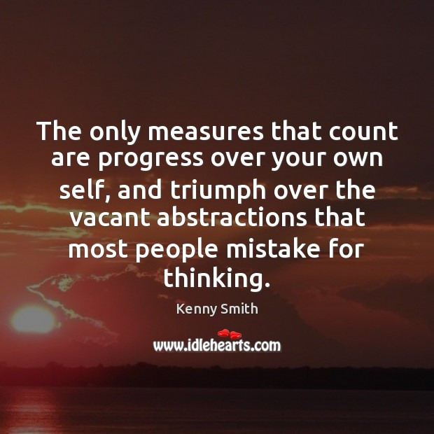 Image, The only measures that count are progress over your own self, and