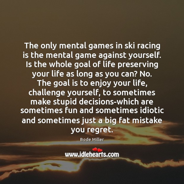 The only mental games in ski racing is the mental game against Racing Quotes Image