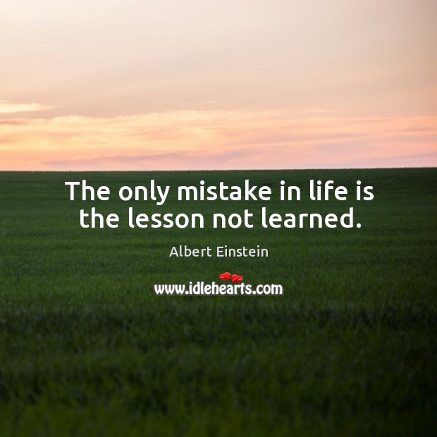 Image, The only mistake in life is the lesson not learned.