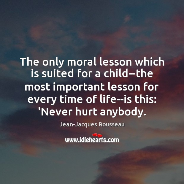 The only moral lesson which is suited for a child–the most important Jean-Jacques Rousseau Picture Quote