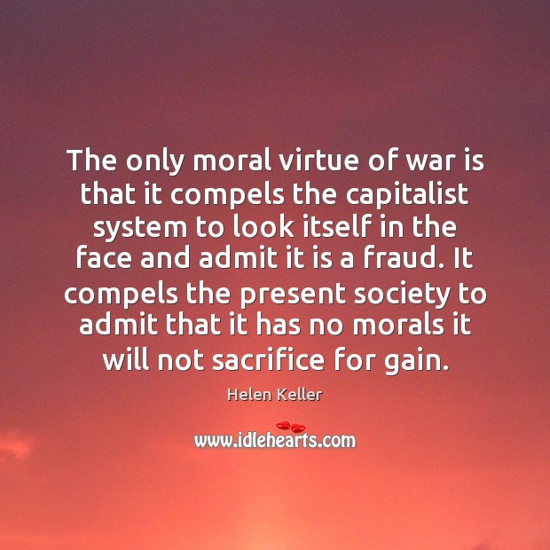 Image, The only moral virtue of war is that it compels the capitalist