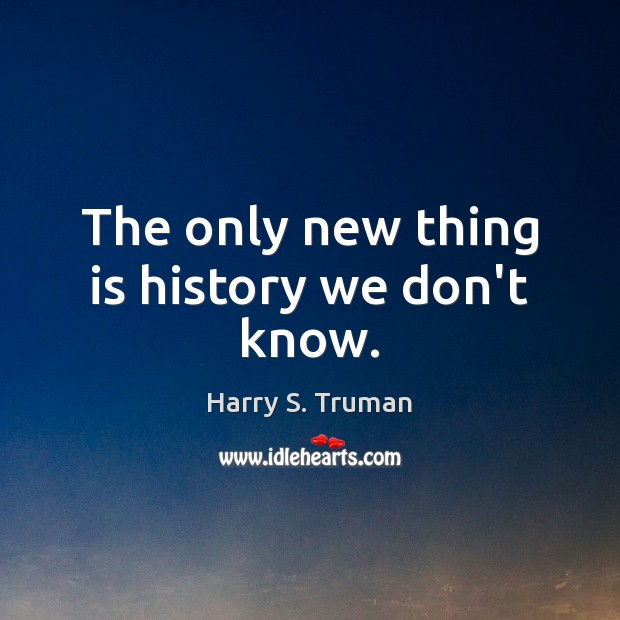 The only new thing is history we don't know. Image