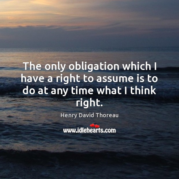 The only obligation which I have a right to assume is to Image