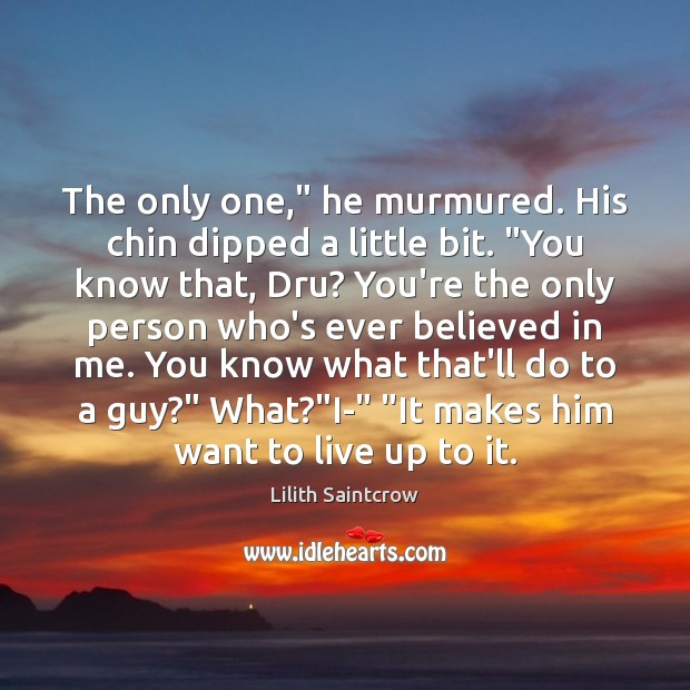 """The only one,"""" he murmured. His chin dipped a little bit. """"You Lilith Saintcrow Picture Quote"""