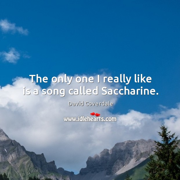Image, The only one I really like is a song called saccharine.