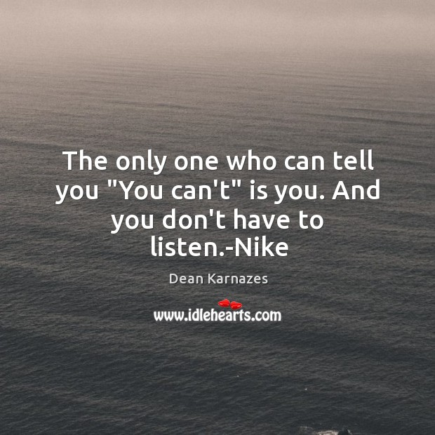 """The only one who can tell you """"You can't"""" is you. And you don't have to listen.-Nike Image"""
