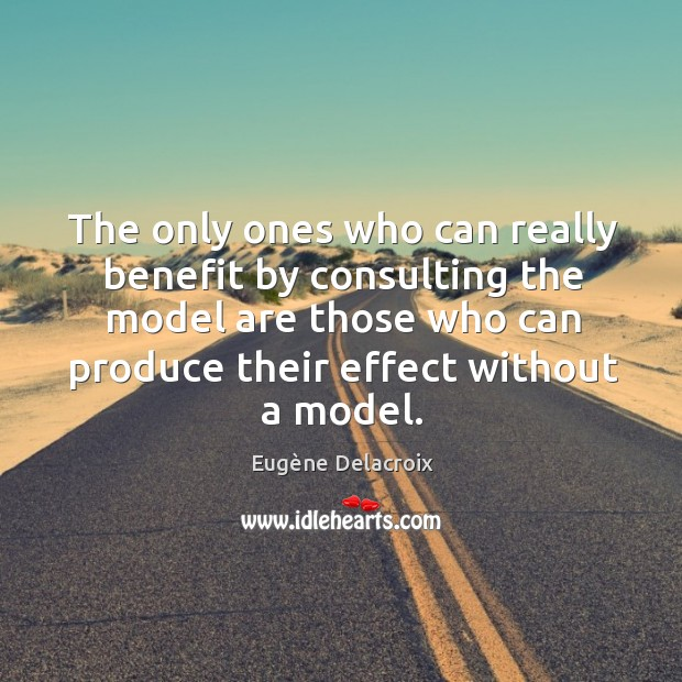The only ones who can really benefit by consulting the model are Eugène Delacroix Picture Quote