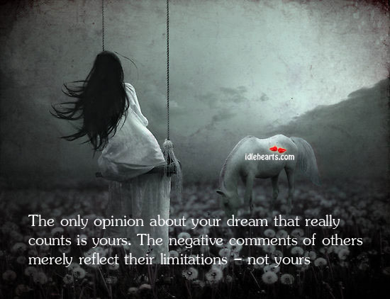 The Only Opinion About Your Dream That Really Counts Is…