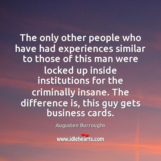 The only other people who have had experiences similar to those of Augusten Burroughs Picture Quote