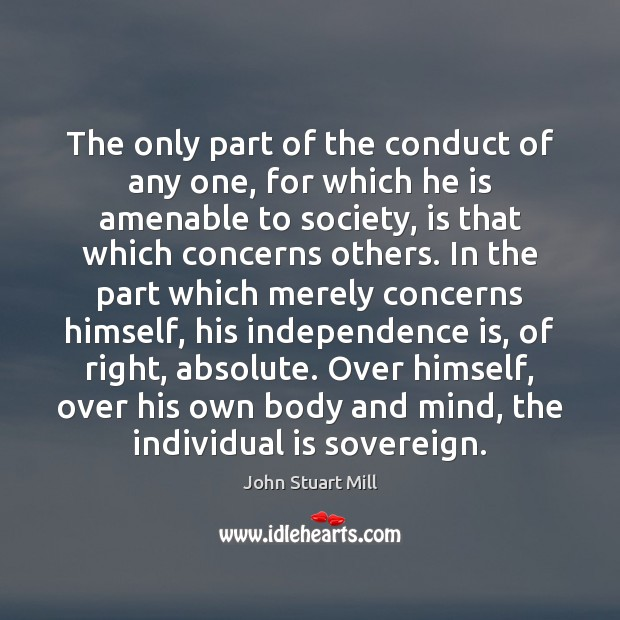 The only part of the conduct of any one, for which he Independence Quotes Image