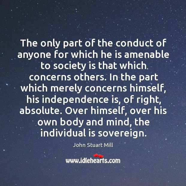 Image, The only part of the conduct of anyone for which he is amenable to society is that which concerns others.
