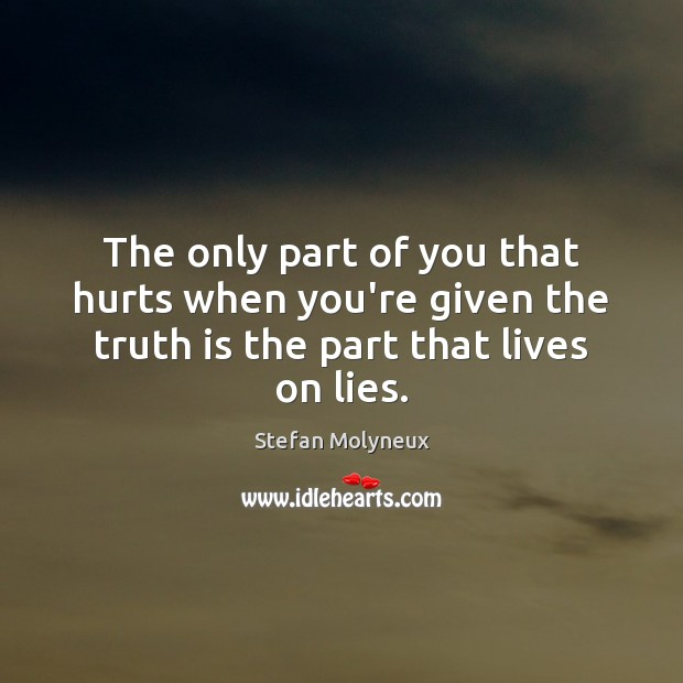 The only part of you that hurts when you're given the truth Stefan Molyneux Picture Quote