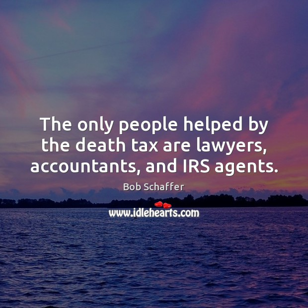 Image, The only people helped by the death tax are lawyers, accountants, and IRS agents.