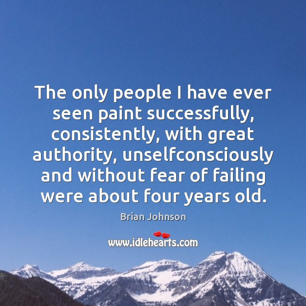 Image, The only people I have ever seen paint successfully, consistently, with great